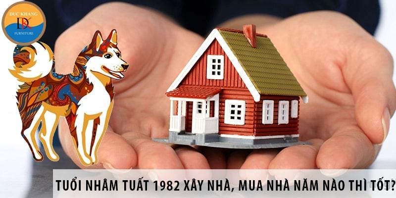 Tuổi Nhâm Tuất 1982 xây nhà, mua nhà năm nào thì tốt?